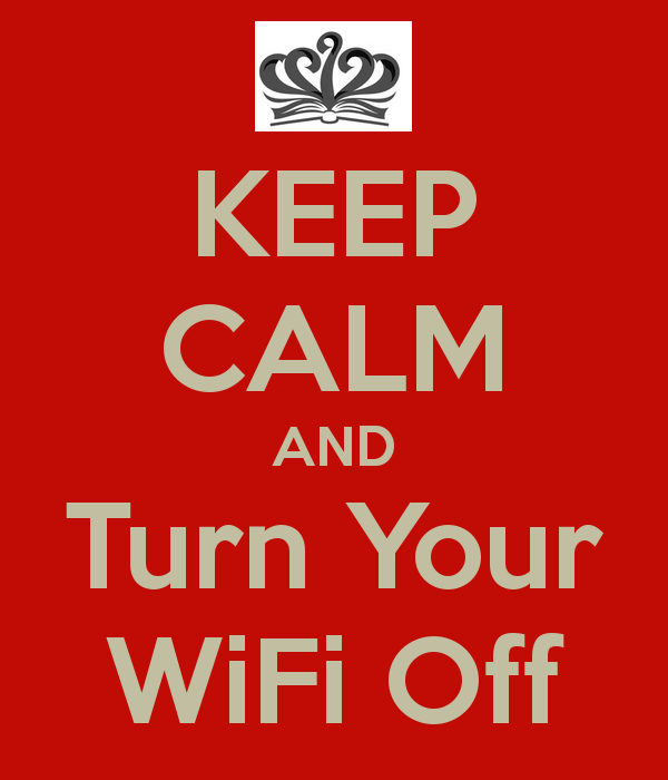 Keep Calm and Turn Off Your WiFi